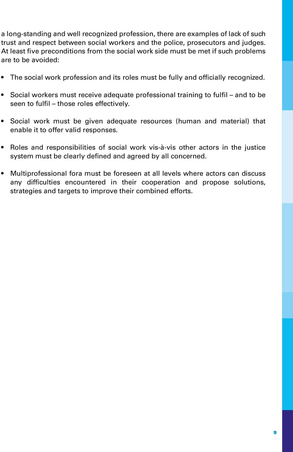 Social workers must receive adequate professional training to fulfil and to be seen to fulfil those roles effectively.