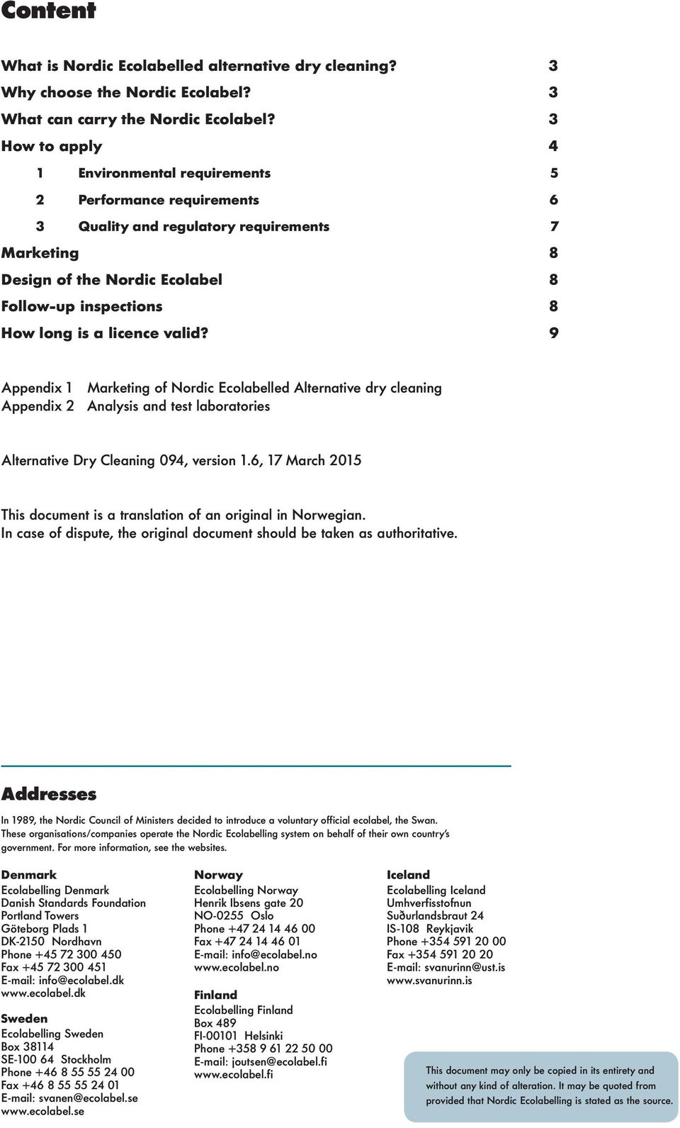 licence valid? 9 Appendix 1 Marketing of rdic Ecolabelled Alternative dry cleaning Appendix 2 Analysis and test laboratories Alternative Dry Cleaning 094, version 1.