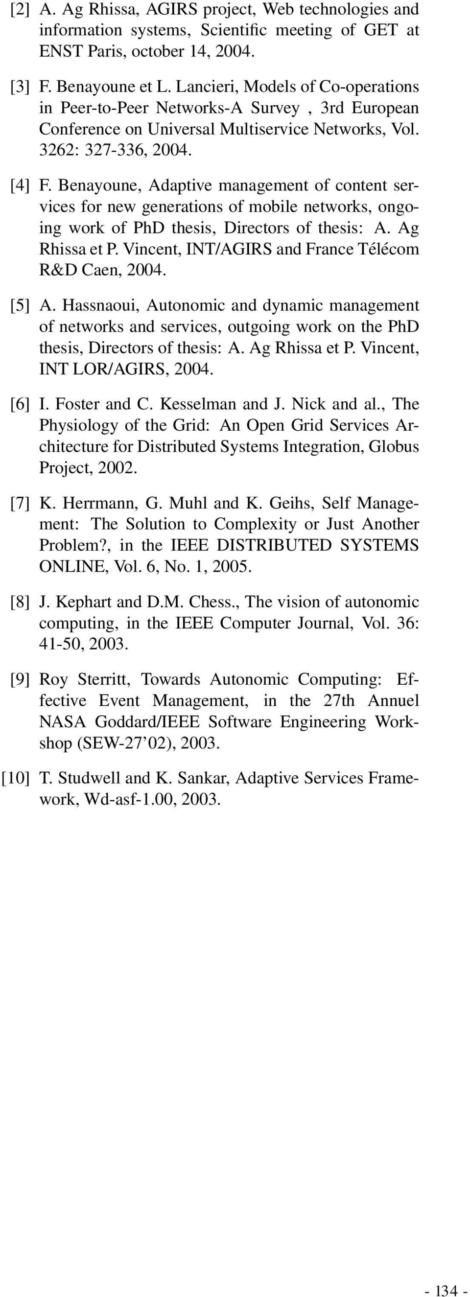 Benayoune, Adaptive management of content services for new generations of mobile networks, ongoing work of PhD thesis, Directors of thesis: A. Ag Rhissa et P.
