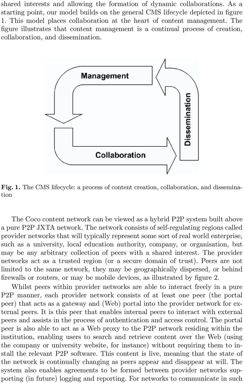 The CMS lifecycle: a process of content creation, collaboration, and dissemination The Coco content network can be viewed as a hybrid P2P system built above a pure P2P JXTA network.