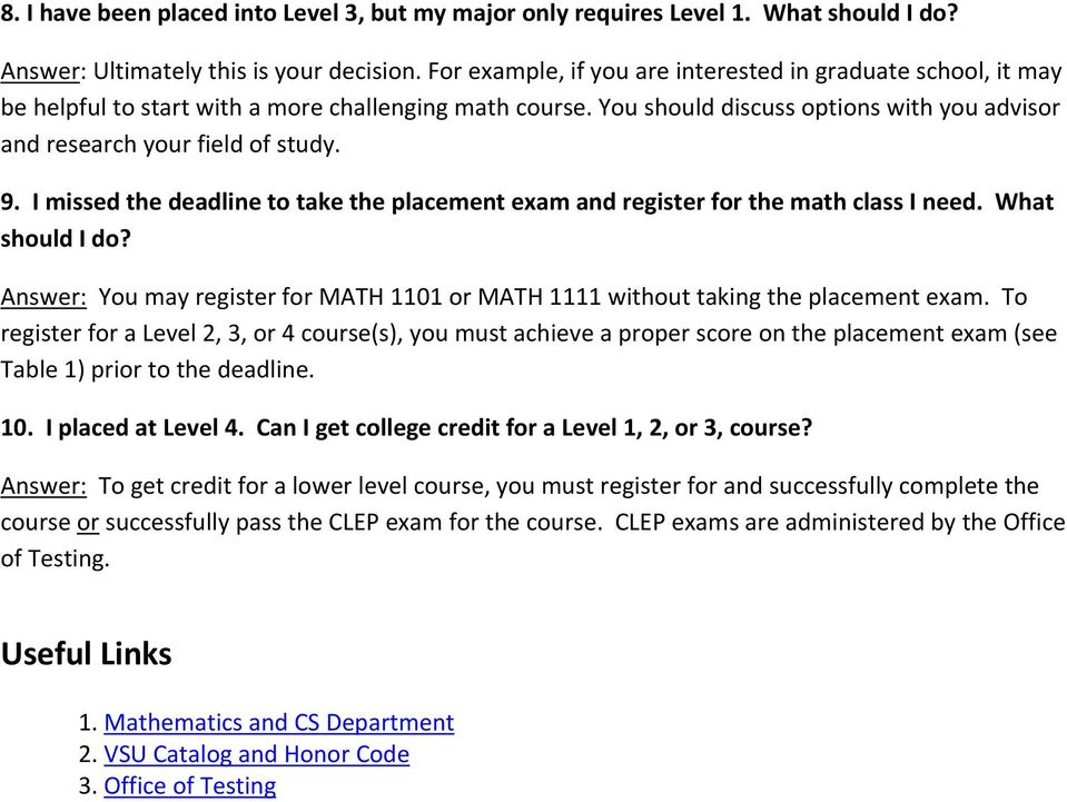 I missed the deadline to take the placement exam and register for the math class I need. What should I do? Answer: You may register for MATH 1101 or MATH 1111 without taking the placement exam.