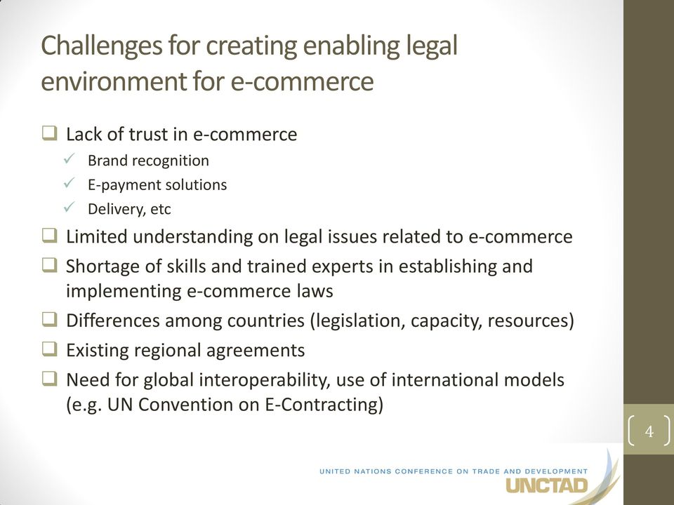 experts in establishing and implementing e-commerce laws Differences among countries (legislation, capacity, resources)