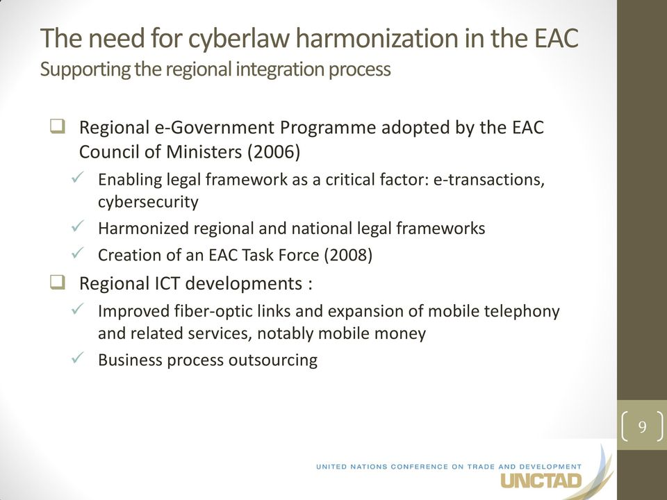 Harmonized regional and national legal frameworks Creation of an EAC Task Force (2008) Regional ICT developments : Improved