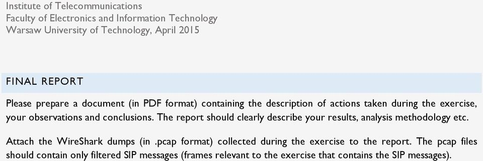 The report should clearly describe your results, analysis methodology etc. Attach the WireShark dumps (in.