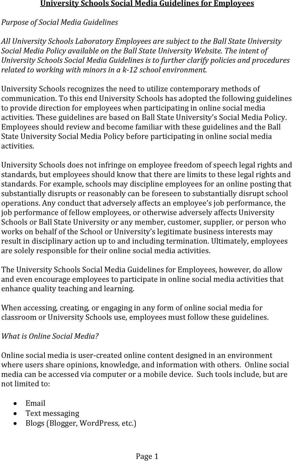 The intent of University Schools Social Media Guidelines is to further clarify policies and procedures related to working with minors in a k-12 school environment.