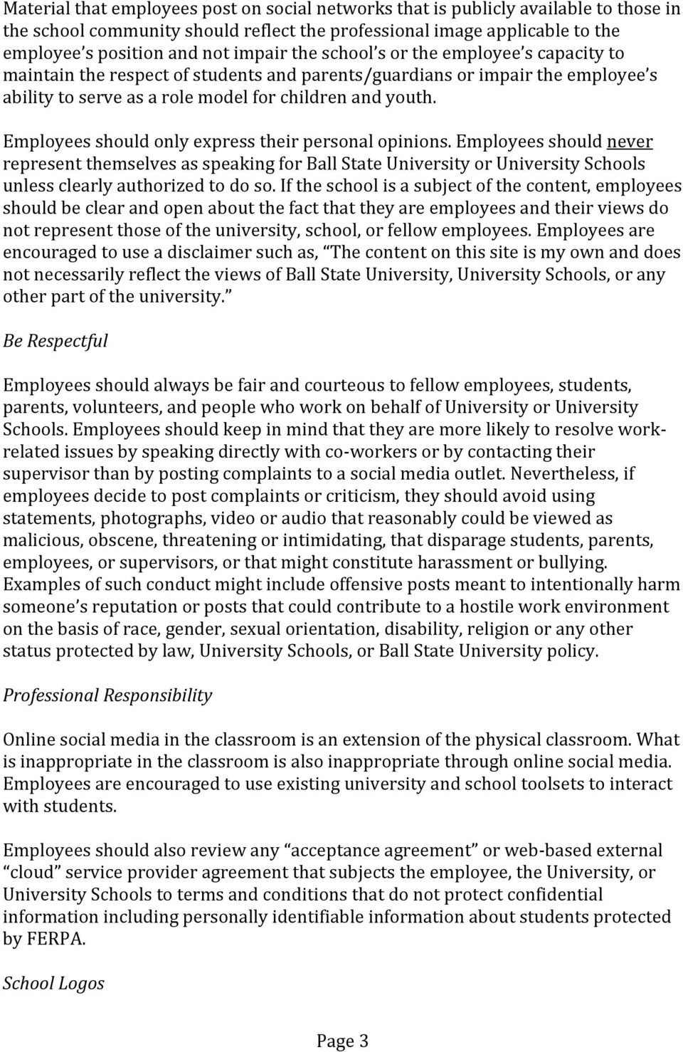 Employees should only express their personal opinions. Employees should never represent themselves as speaking for Ball State University or University Schools unless clearly authorized to do so.