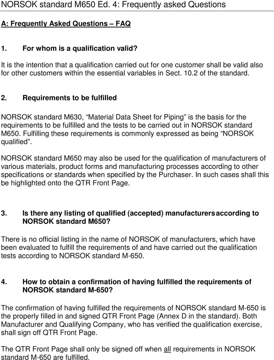 Requirements to be fulfilled NORSOK standard M630, Material Data Sheet for Piping is the basis for the requirements to be fulfilled and the tests to be carried out in NORSOK standard M650.