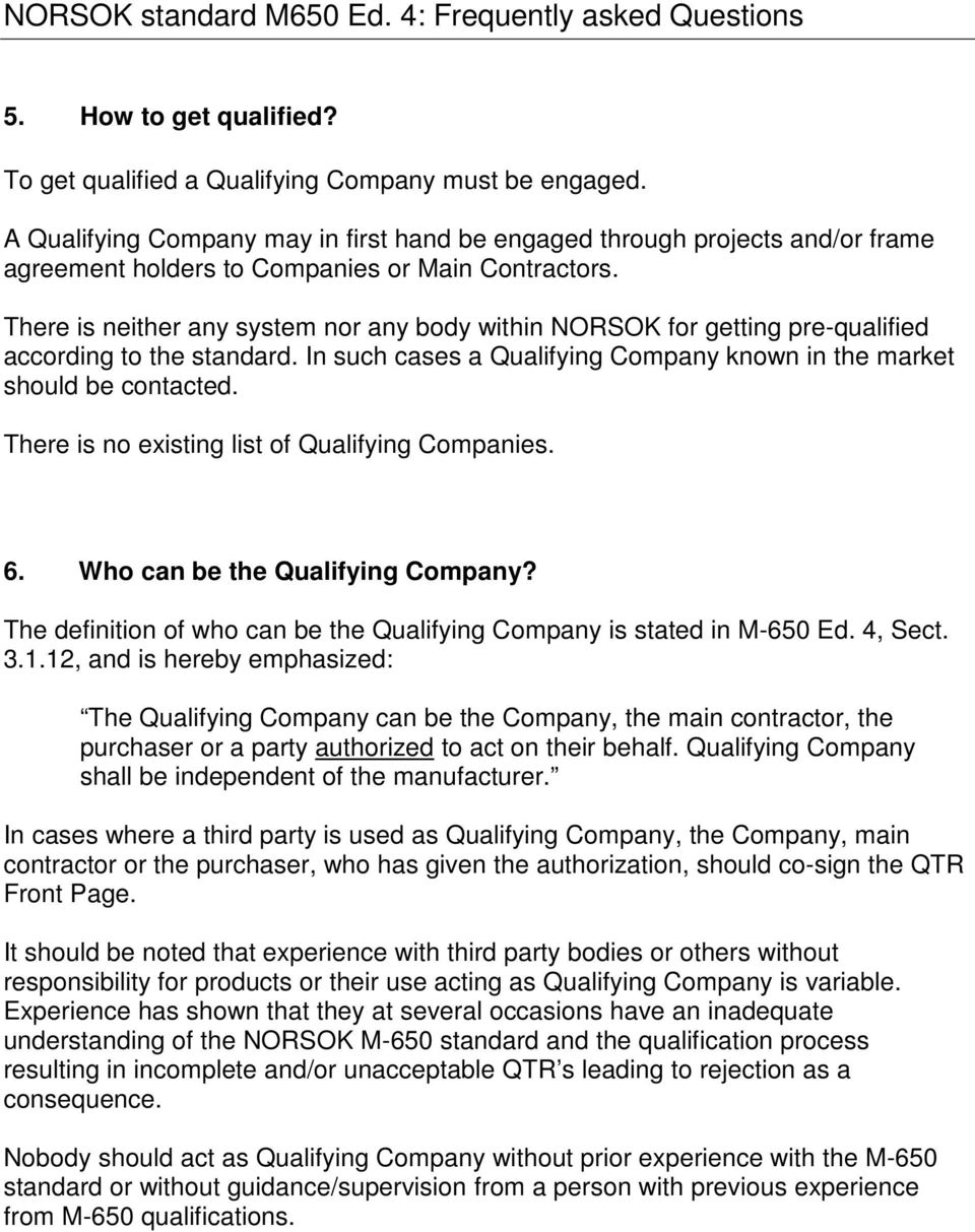 There is neither any system nor any body within NORSOK for getting pre-qualified according to the standard. In such cases a Qualifying Company known in the market should be contacted.