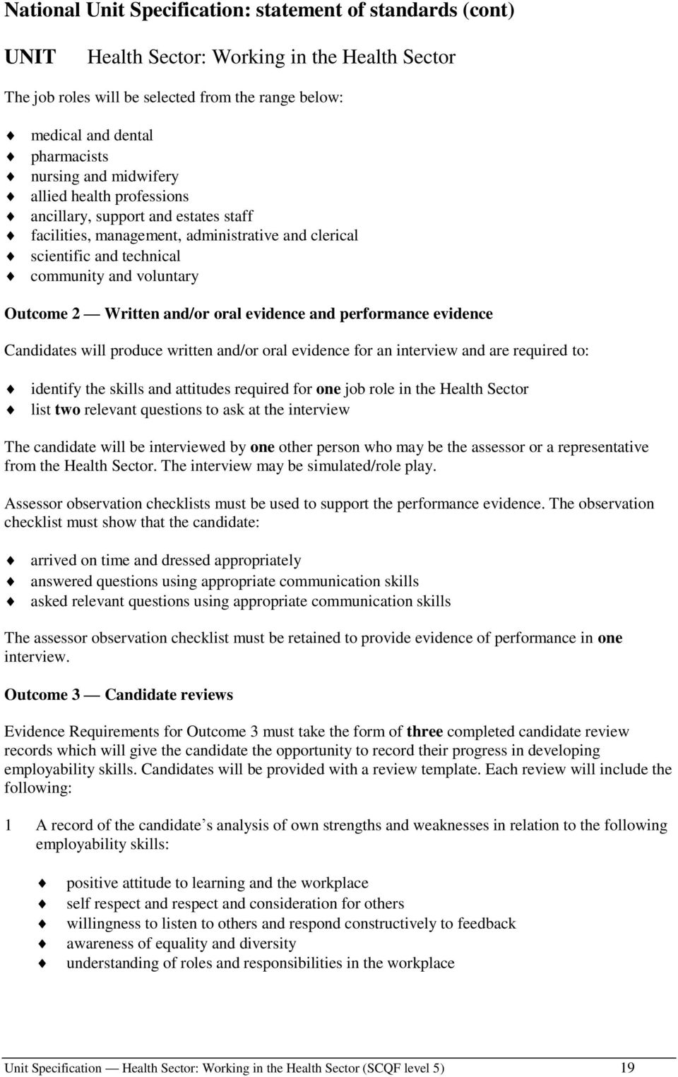 oral evidence and performance evidence Candidates will produce written and/or oral evidence for an interview and are required to: identify the skills and attitudes required for one job role in the
