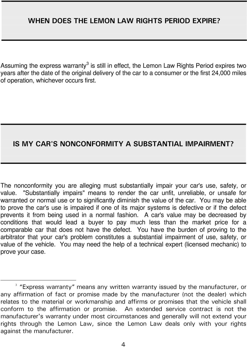 operation, whichever occurs first. IS MY CAR'S NONCONFORMITY A SUBSTANTIAL IMPAIRMENT? The nonconformity you are alleging must substantially impair your car's use, safety, or value.