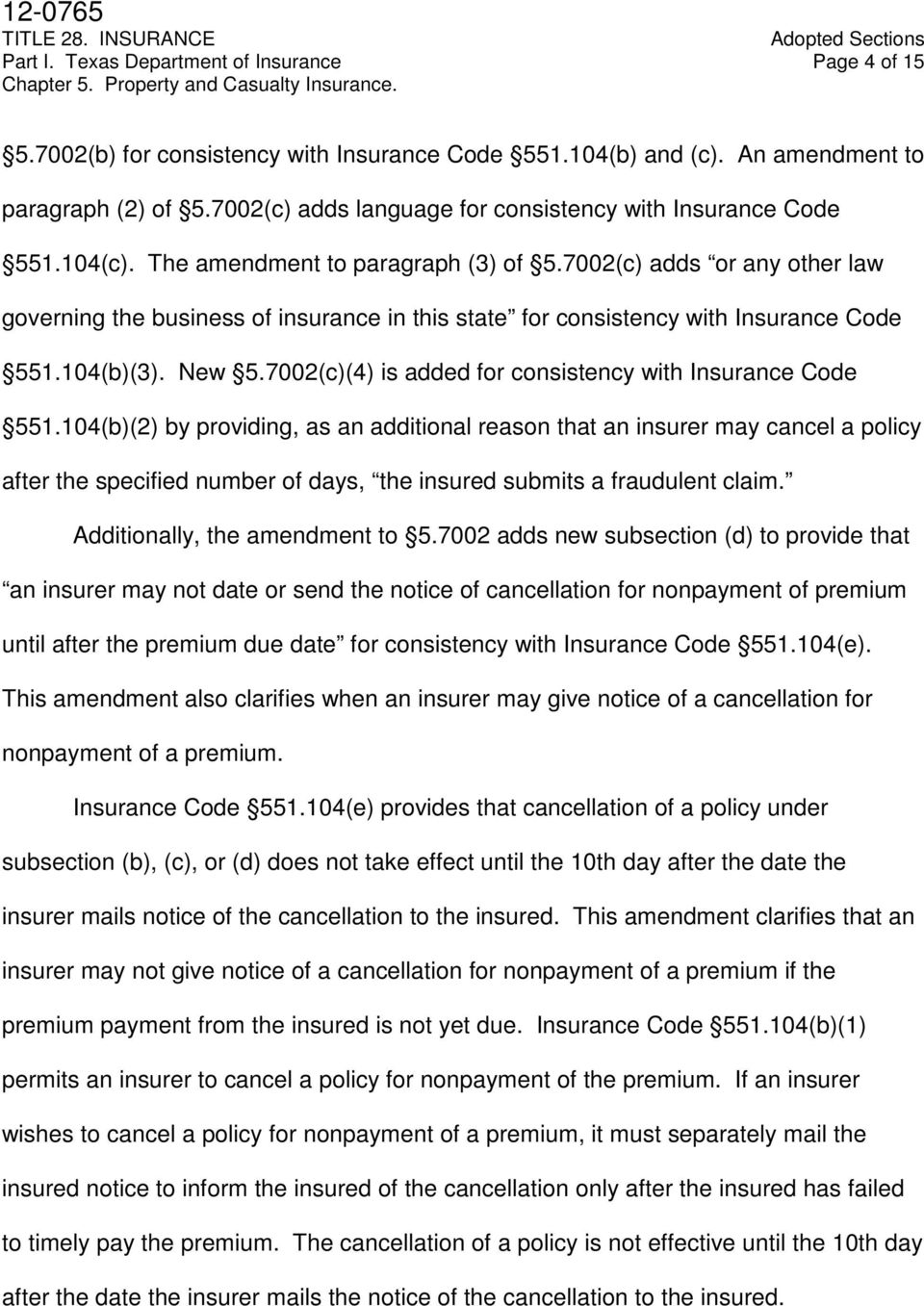 7002(c) adds or any other law governing the business of insurance in this state for consistency with Insurance Code 551.104(b)(3). New 5.7002(c)(4) is added for consistency with Insurance Code 551.