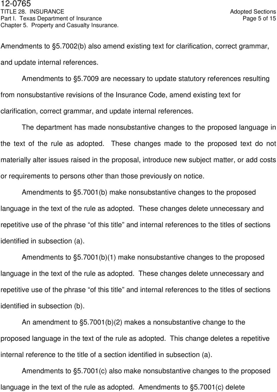 7009 are necessary to update statutory references resulting from nonsubstantive revisions of the Insurance Code, amend existing text for clarification, correct grammar, and update internal references.