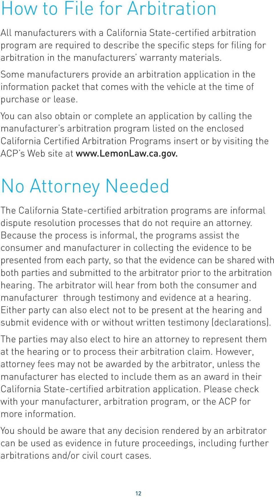 You can also obtain or complete an application by calling the manufacturer s arbitration program listed on the enclosed California Certified Arbitration Programs insert or by visiting the ACP s Web