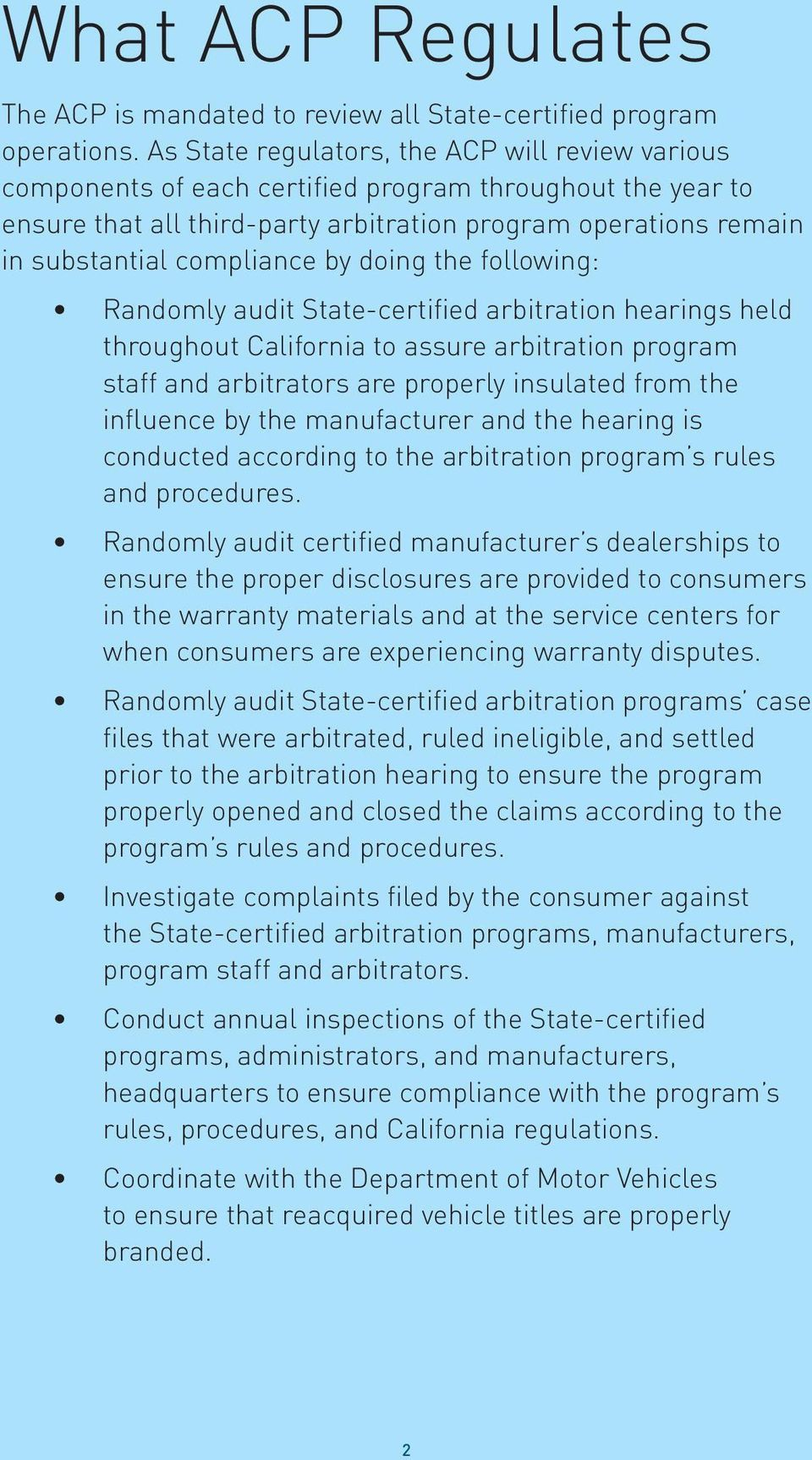 compliance by doing the following: Randomly audit State-certified arbitration hearings held throughout California to assure arbitration program staff and arbitrators are properly insulated from the