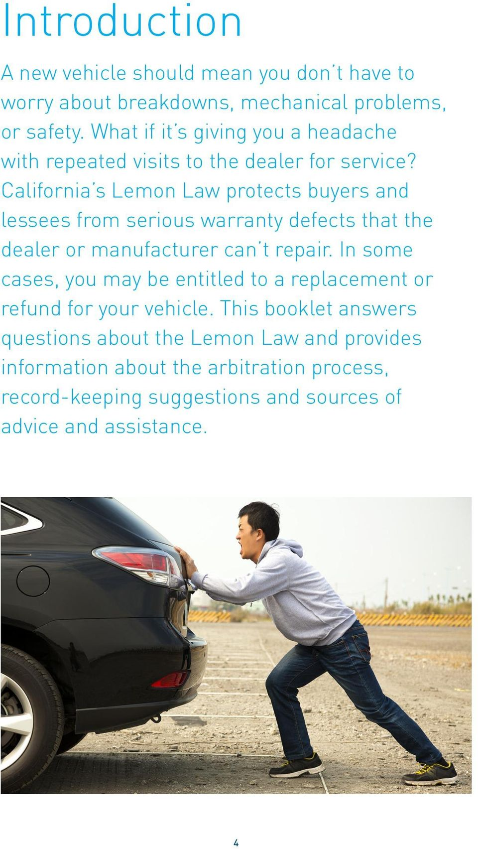 California s Lemon Law protects buyers and lessees from serious warranty defects that the dealer or manufacturer can t repair.