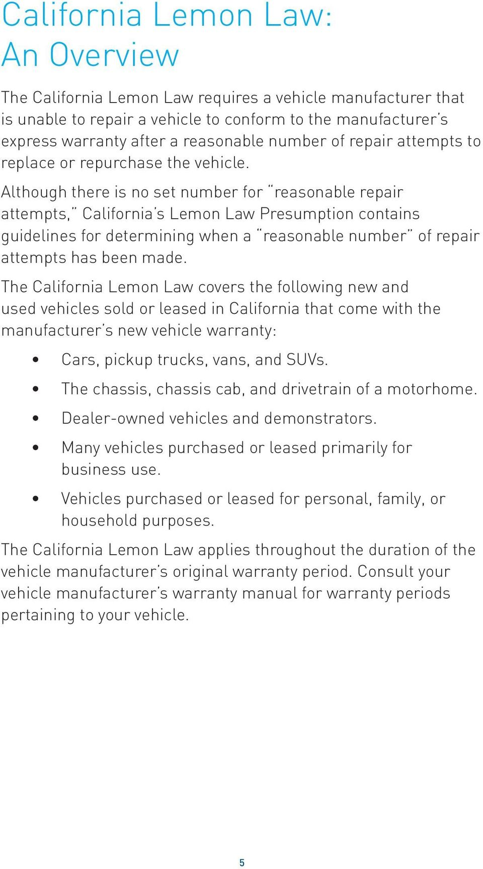 Although there is no set number for reasonable repair attempts, California s Lemon Law Presumption contains guidelines for determining when a reasonable number of repair attempts has been made.
