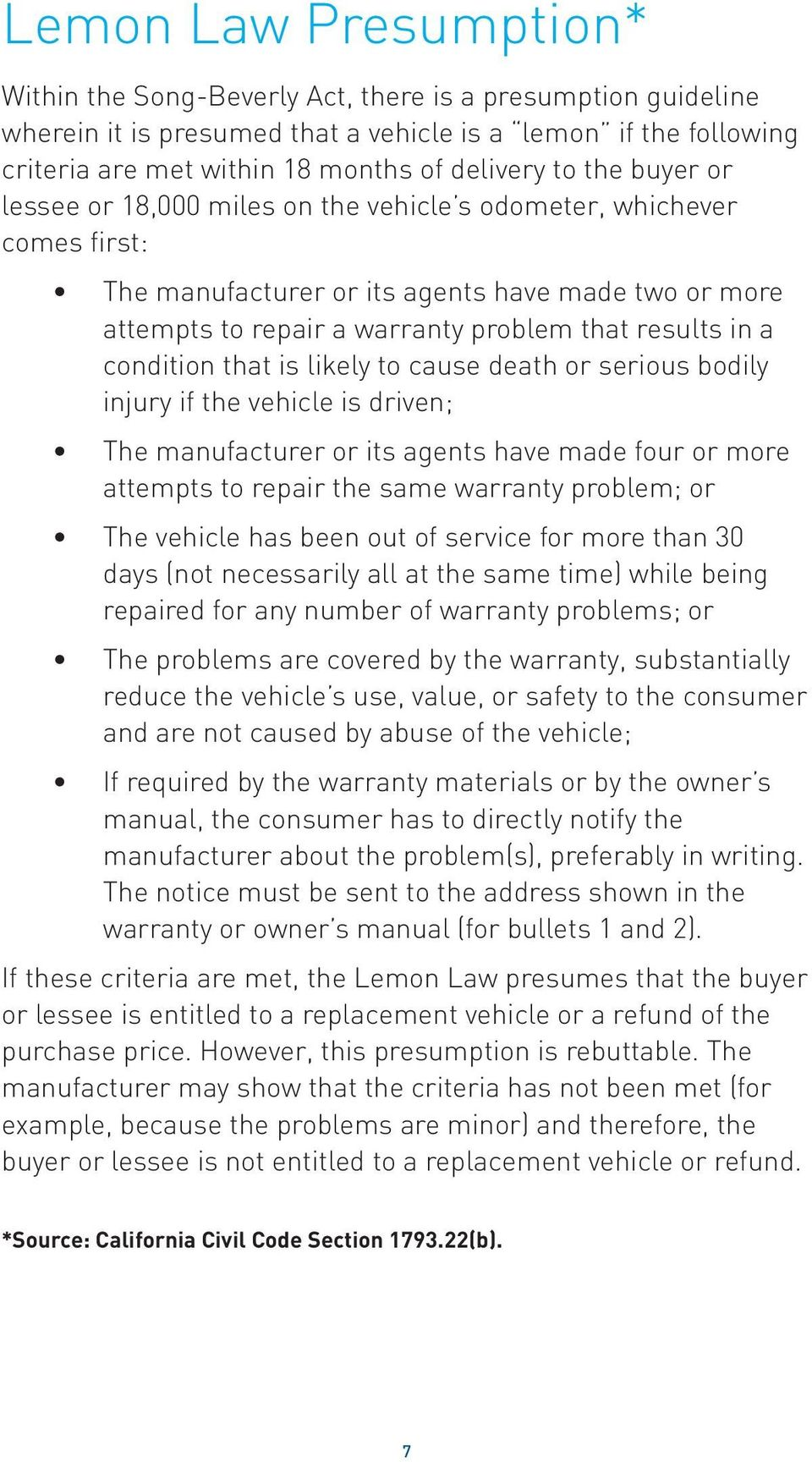 condition that is likely to cause death or serious bodily injury if the vehicle is driven; The manufacturer or its agents have made four or more attempts to repair the same warranty problem; or The
