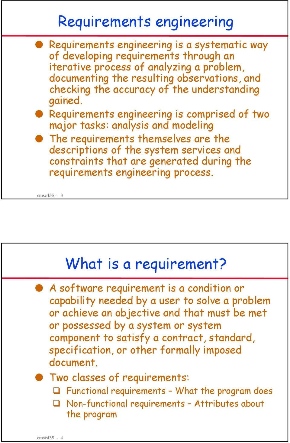 Requirements engineering is comprised of two major tasks: analysis and modeling The requirements themselves are the descriptions of the system services and constraints that are generated during the