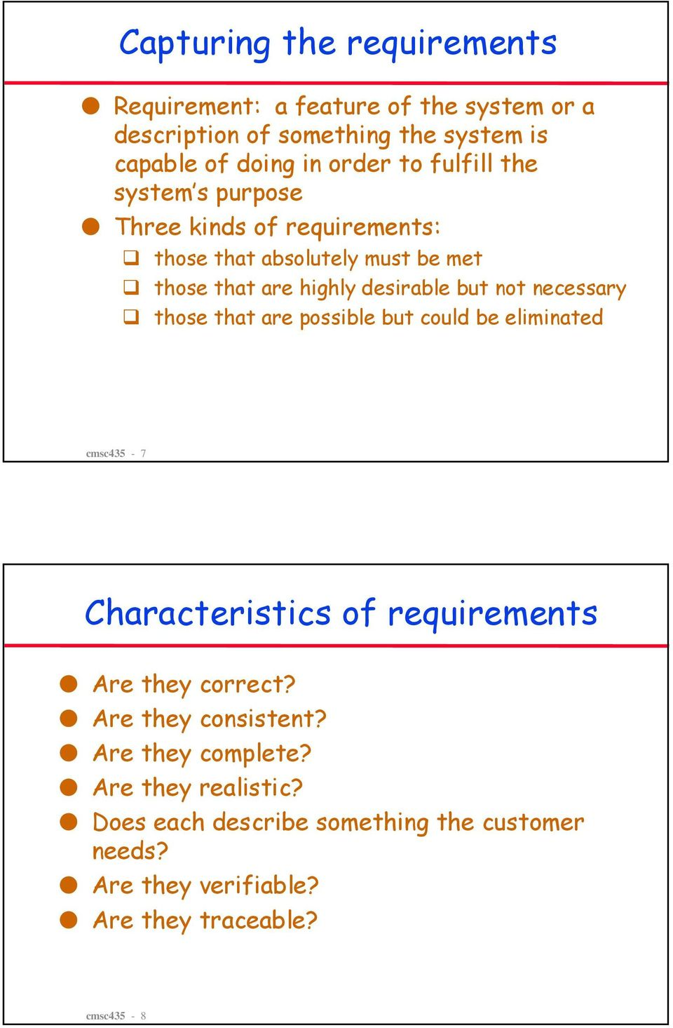 necessary those that are possible but could be eliminated cmsc435-7 Characteristics of requirements Are they correct?