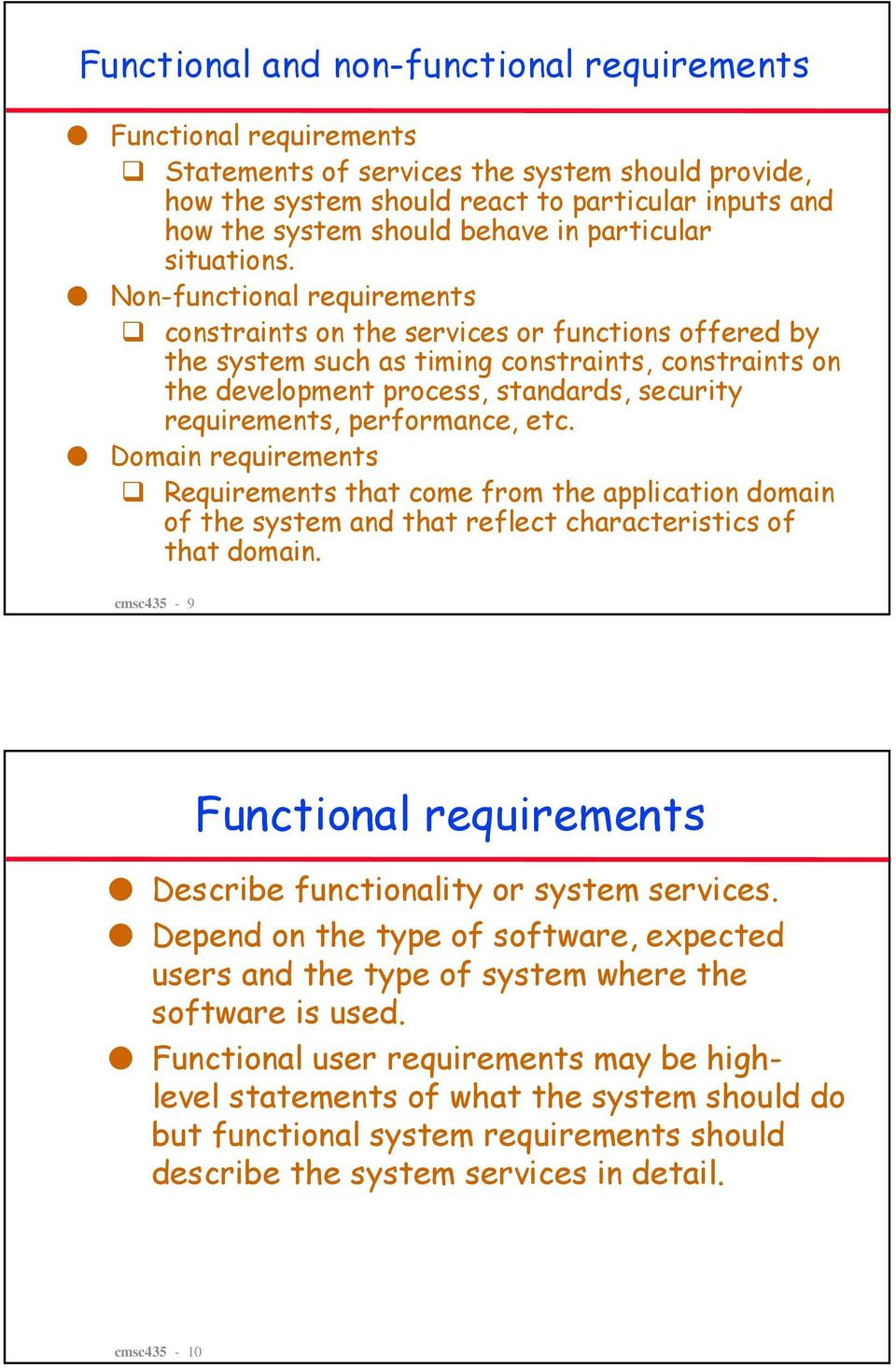 Non-functional requirements constraints on the services or functions offered by the system such as timing constraints, constraints on the development process, standards, security requirements,