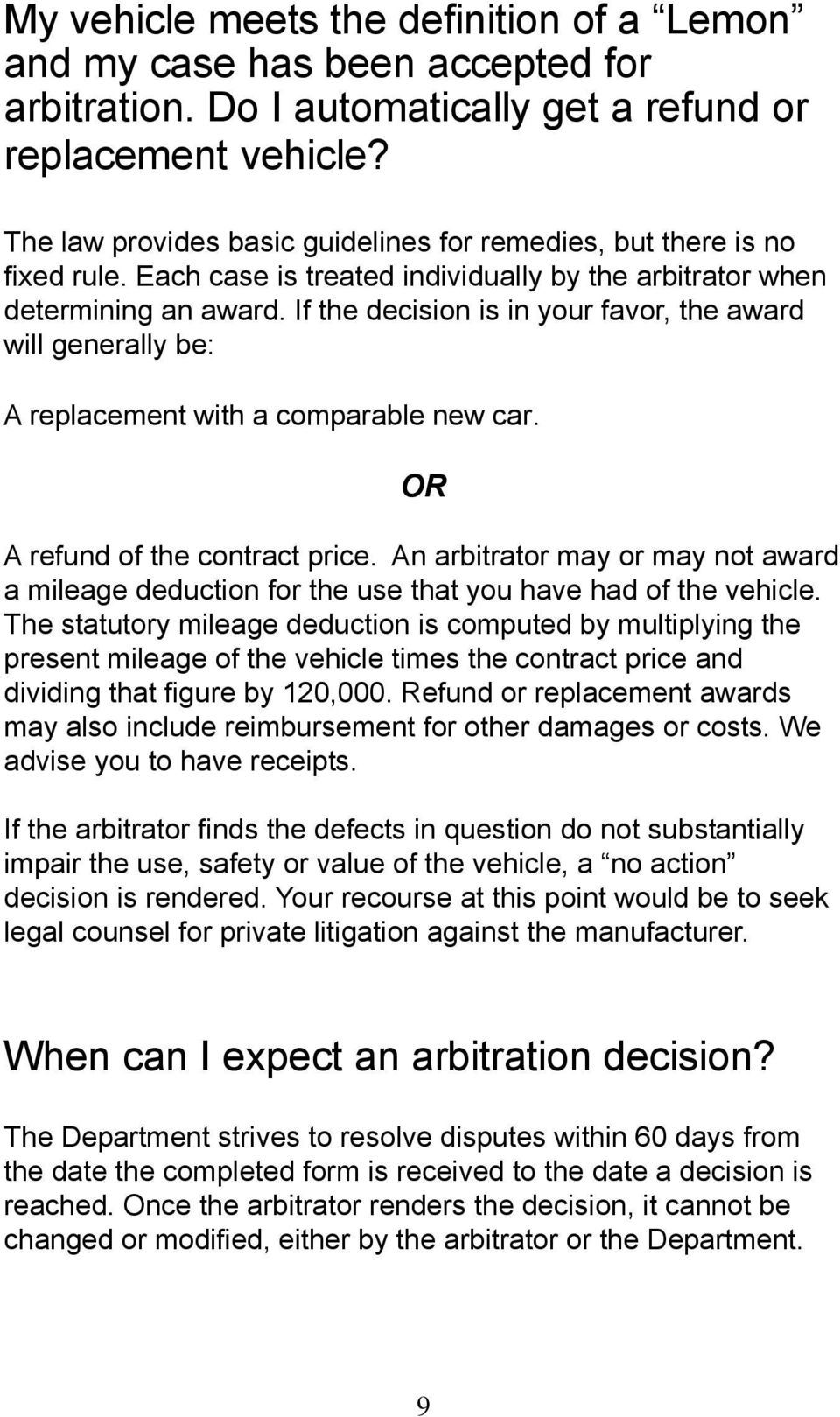 If the decision is in your favor, the award will generally be: A replacement with a comparable new car. OR A refund of the contract price.