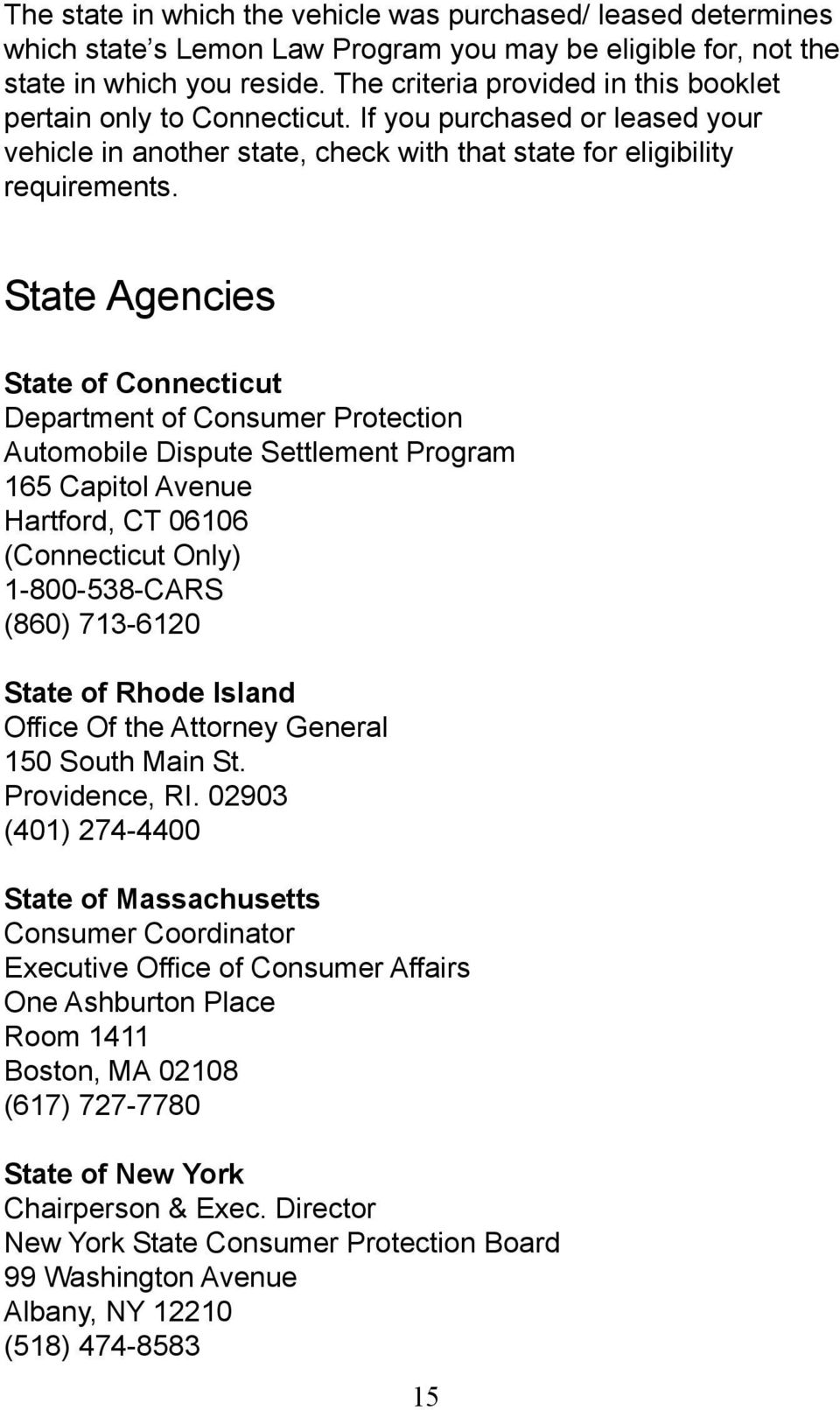 State Agencies State of Connecticut Department of Consumer Protection Automobile Dispute Settlement Program 165 Capitol Avenue Hartford, CT 06106 (Connecticut Only) 1-800-538-CARS (860) 713-6120
