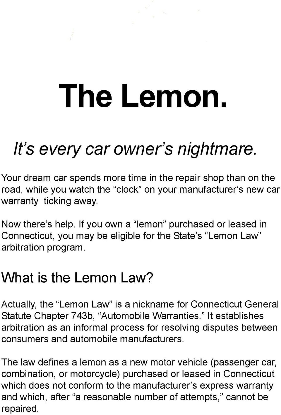 Actually, the Lemon Law is a nickname for Connecticut General Statute Chapter 743b, Automobile Warranties.