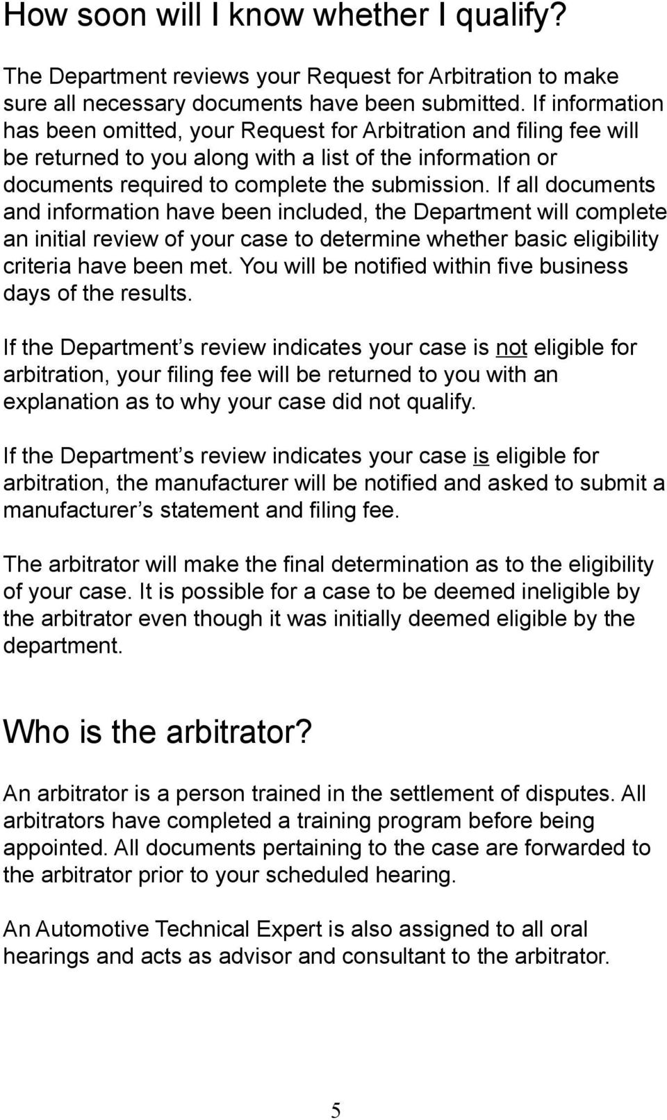 If all documents and information have been included, the Department will complete an initial review of your case to determine whether basic eligibility criteria have been met.