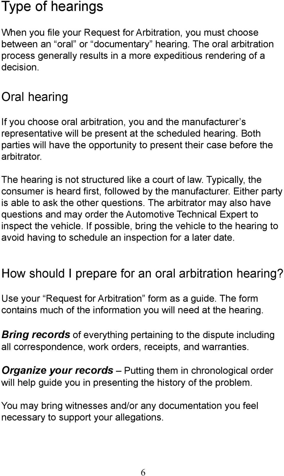 Oral hearing If you choose oral arbitration, you and the manufacturer s representative will be present at the scheduled hearing.