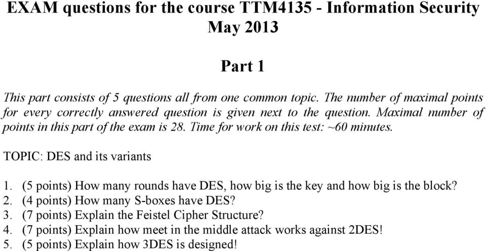 Time for work on this test: ~60 minutes. TOPIC: DES and its variants 1. (5 points) How many rounds have DES, how big is the key and how big is the block? 2.