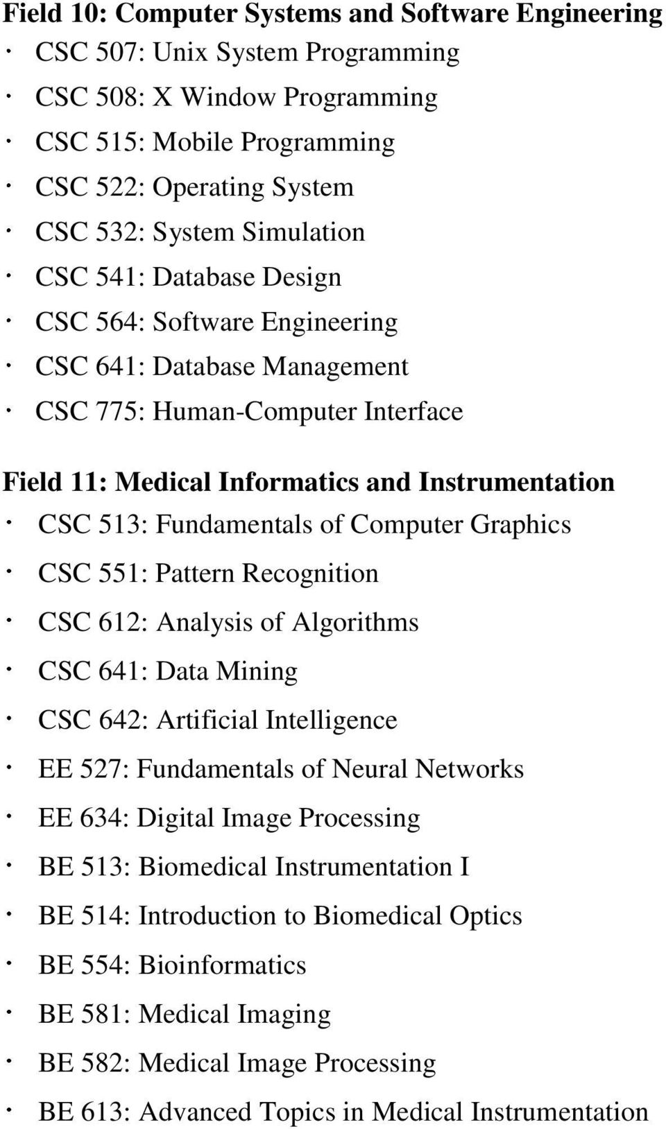Informatics and Instrumentation CSC 513: Fundamentals of Computer Graphics CSC 612: Analysis of Algorithms EE 527: Fundamentals of Neural Networks BE 513: Biomedical