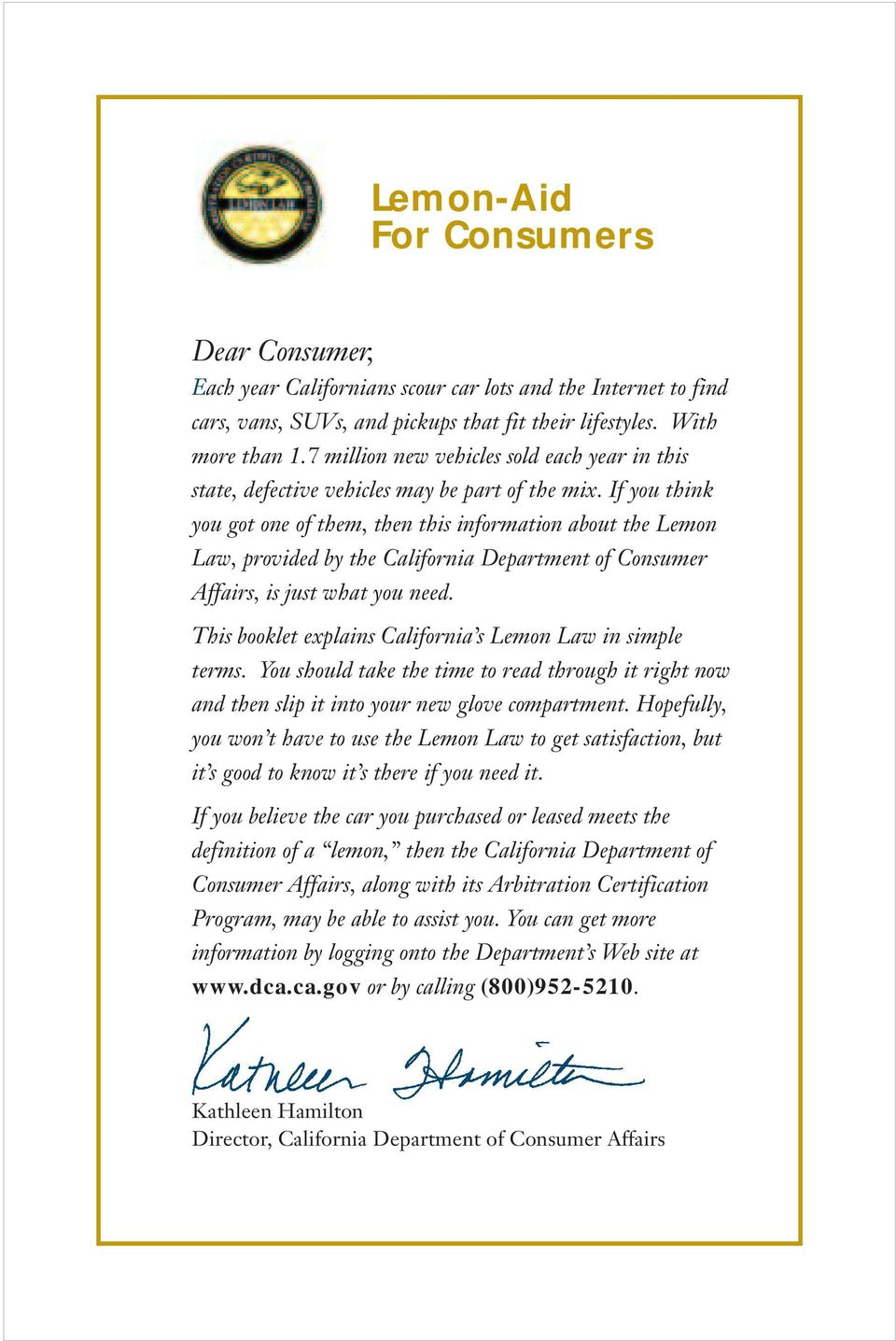 If you think you got one of them, then this information about the Lemon Law, provided by the California Department of Consumer Affairs, is just what you need.