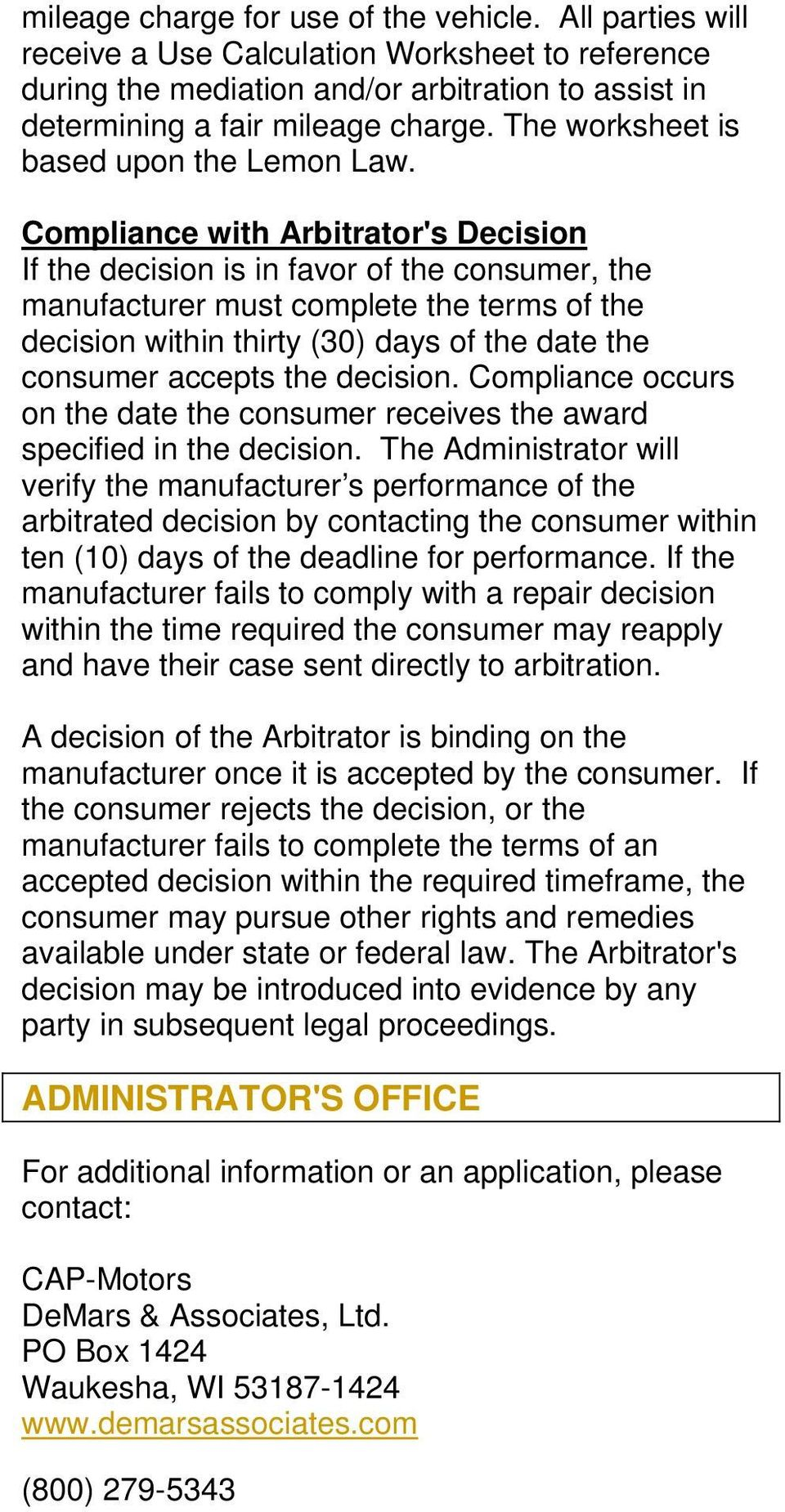 Compliance with Arbitrator's Decision If the decision is in favor of the consumer, the manufacturer must complete the terms of the decision within thirty (30) days of the date the consumer accepts