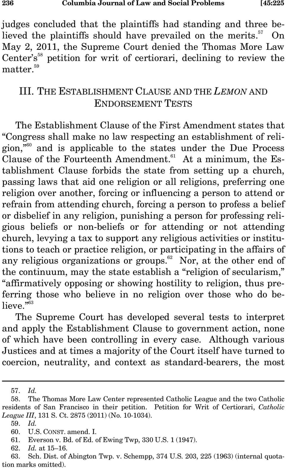 THE ESTABLISHMENT CLAUSE AND THE LEMON AND ENDORSEMENT TESTS The Establishment Clause of the First Amendment states that Congress shall make no law respecting an establishment of religion, 60 and is