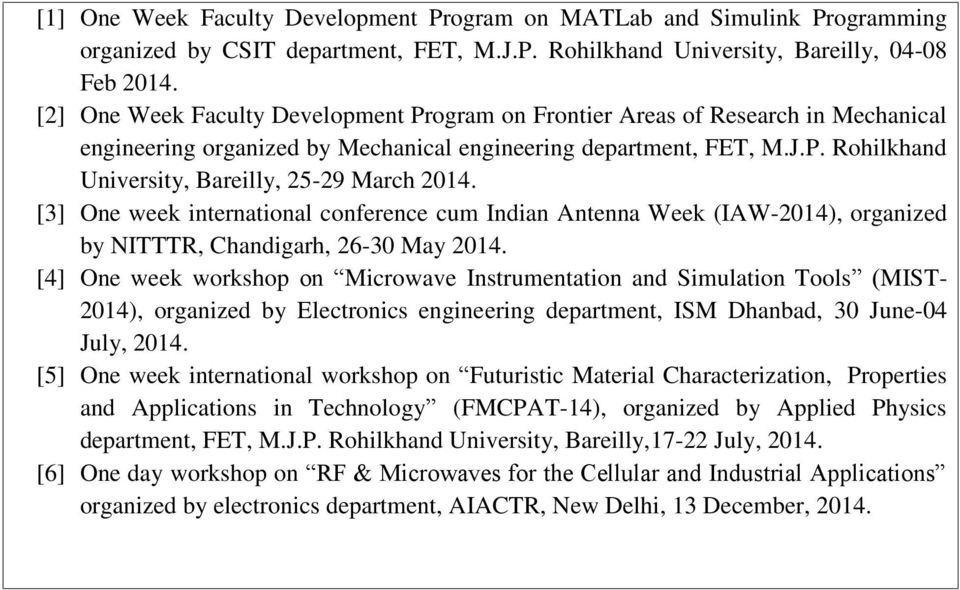 [3] One week international conference cum Indian Antenna Week (IAW-2014), organized by NITTTR, Chandigarh, 26-30 May 2014.