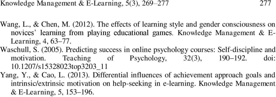 Knowledge Management & E- Learning, 4, 63 77. Waschull, S. (2005). Predicting success in online psychology courses: Self-discipline and motivation.