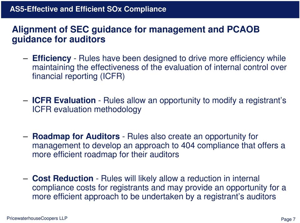 Auditors - Rules also create an opportunity for management to develop an approach to 404 compliance that offers a more efficient roadmap for their auditors Cost Reduction - Rules