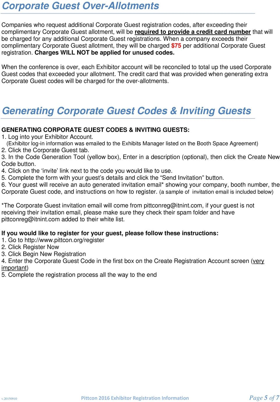 When a company exceeds their complimentary Corporate Guest allotment, they will be charged $75 per additional Corporate Guest registration. Charges WILL NOT be applied for unused codes.