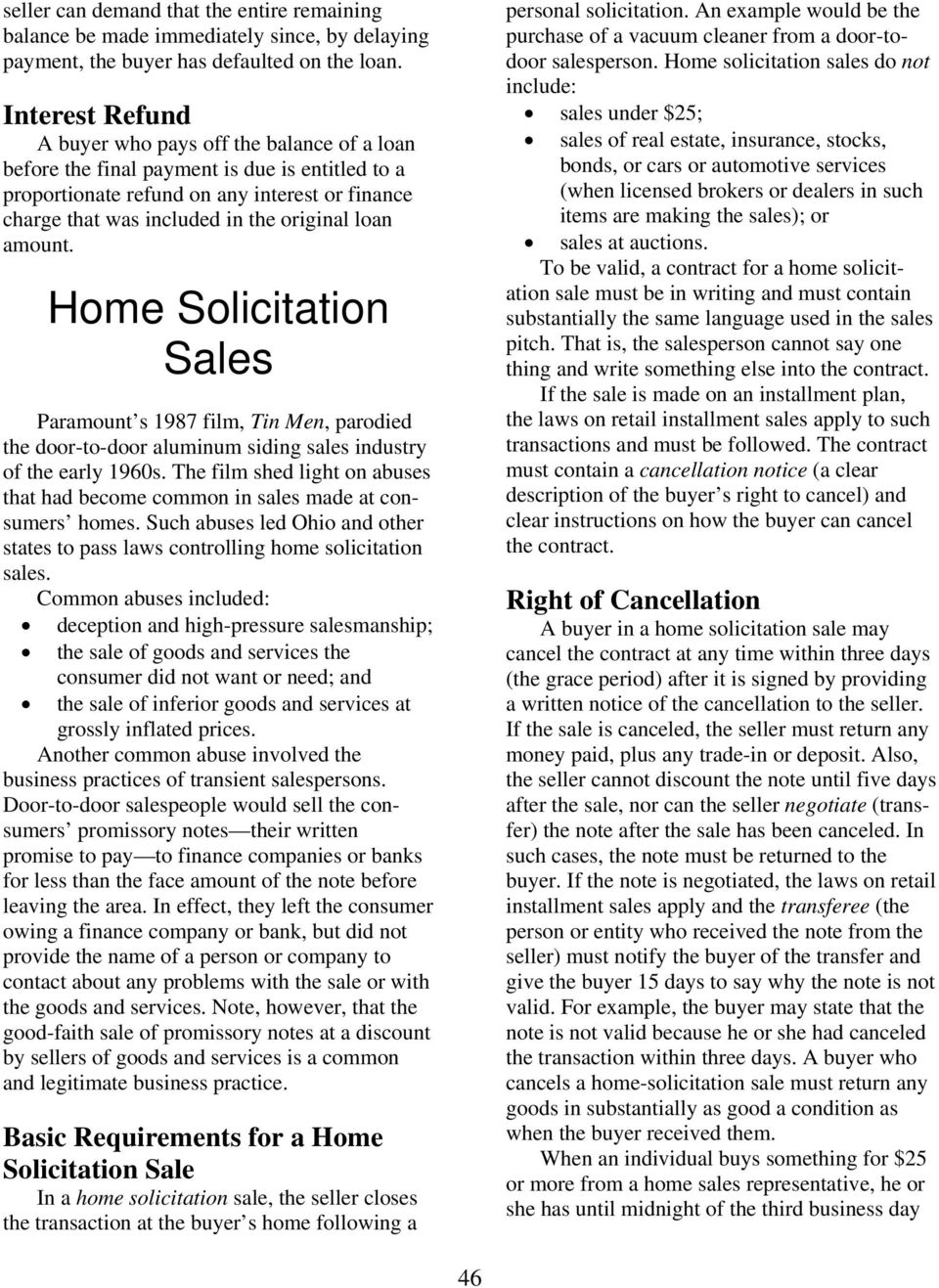 loan amount. Home Solicitation Sales Paramount s 1987 film, Tin Men, parodied the door-to-door aluminum siding sales industry of the early 1960s.