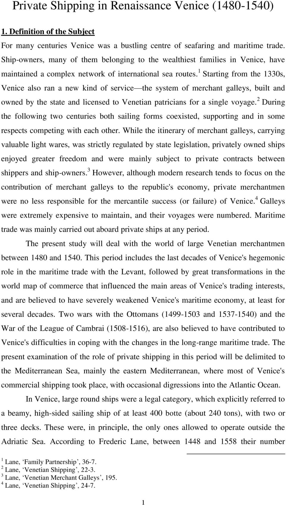 1 Starting from the 1330s, Venice also ran a new kind of service the system of merchant galleys, built and owned by the state and licensed to Venetian patricians for a single voyage.