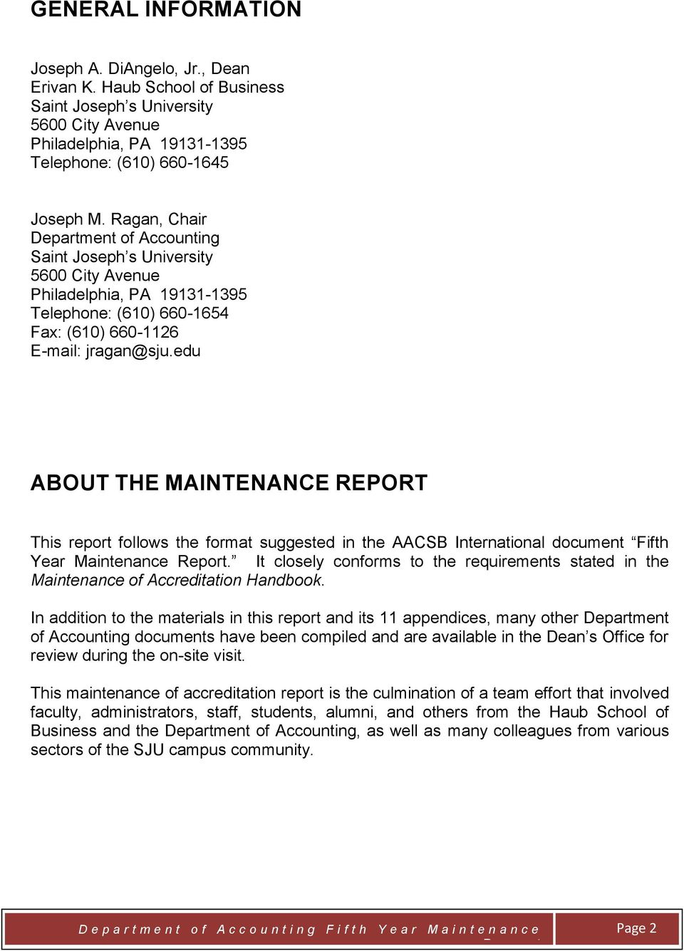edu ABOUT THE MAINTENANCE REPORT This report follows the format suggested in the AACSB International document Fifth Year Maintenance Report.