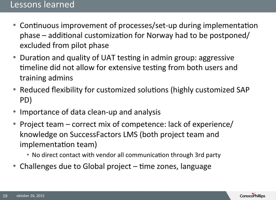 customized solu9ons (highly customized SAP PD) Importance of data clean- up and analysis Project team correct mix of competence: lack of experience/ knowledge on