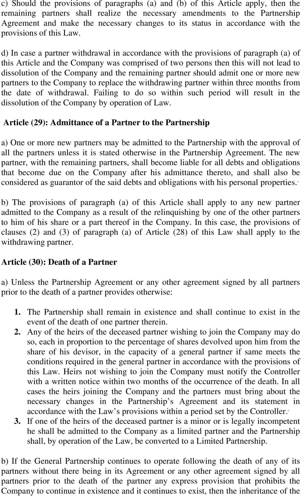d) In case a partner withdrawal in accordance with the provisions of paragraph (a) of this Article and the Company was comprised of two persons then this will not lead to dissolution of the Company