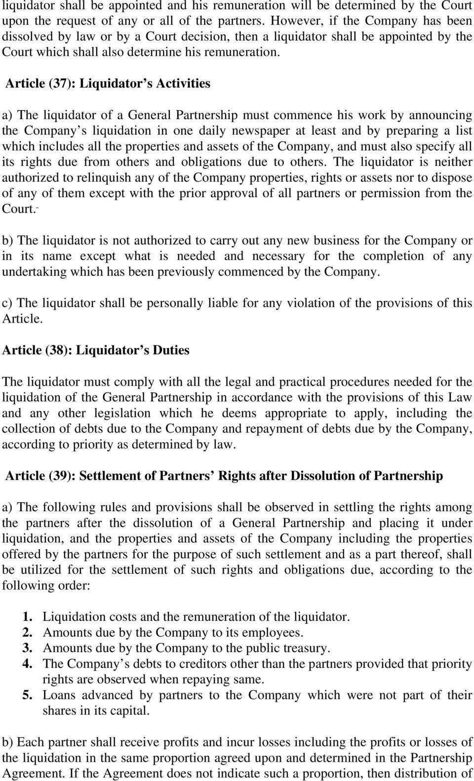 Article (37): Liquidator s Activities a) The liquidator of a General Partnership must commence his work by announcing the Company s liquidation in one daily newspaper at least and by preparing a list
