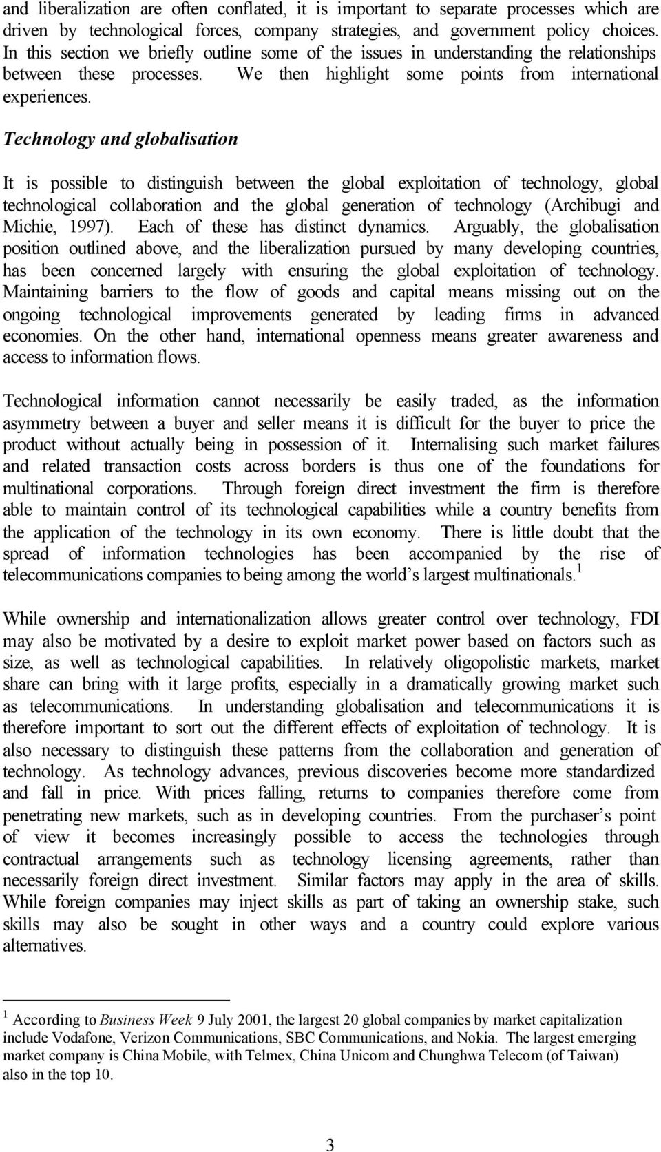 Technology and globalisation It is possible to distinguish between the global exploitation of technology, global technological collaboration and the global generation of technology (Archibugi and