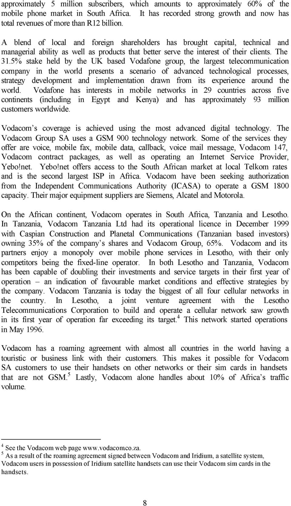 5% stake held by the UK based Vodafone group, the largest telecommunication company in the world presents a scenario of advanced technological processes, strategy development and implementation drawn