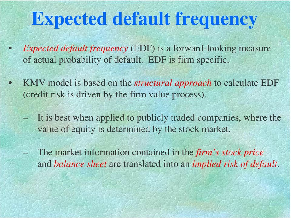 KM model is based on the structural approach to calculate EDF (credit risk is driven by the firm value process).