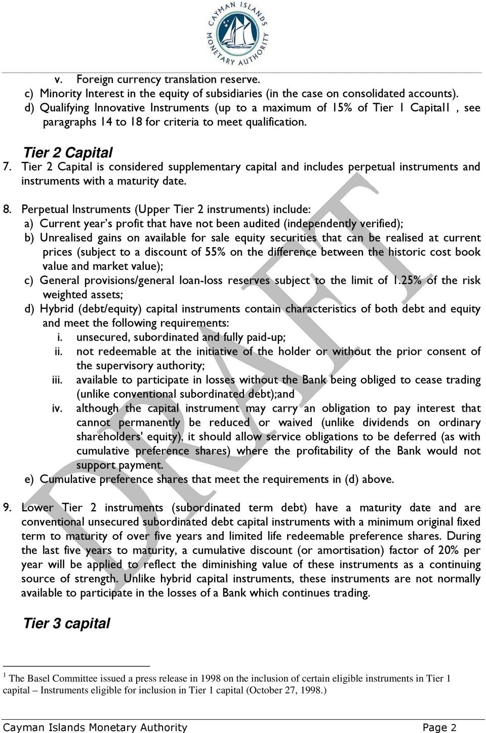 Tier 2 Capital is considered supplementary capital and includes perpetual instruments and instruments with a maturity date. 8.