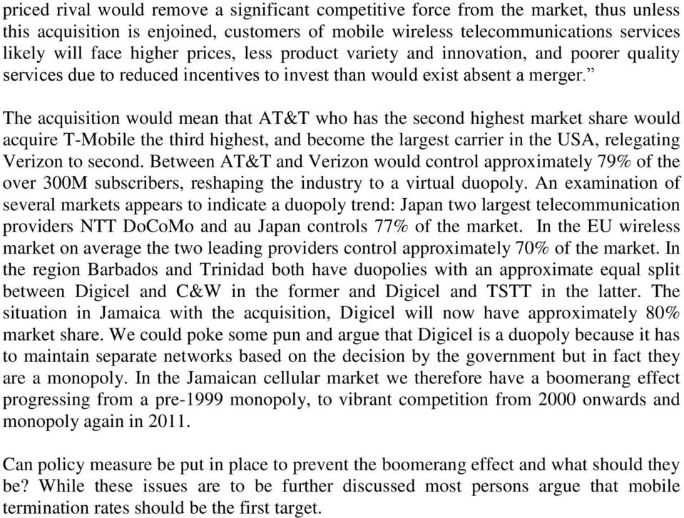 The acquisition would mean that AT&T who has the second highest market share would acquire T-Mobile the third highest, and become the largest carrier in the USA, relegating Verizon to second.