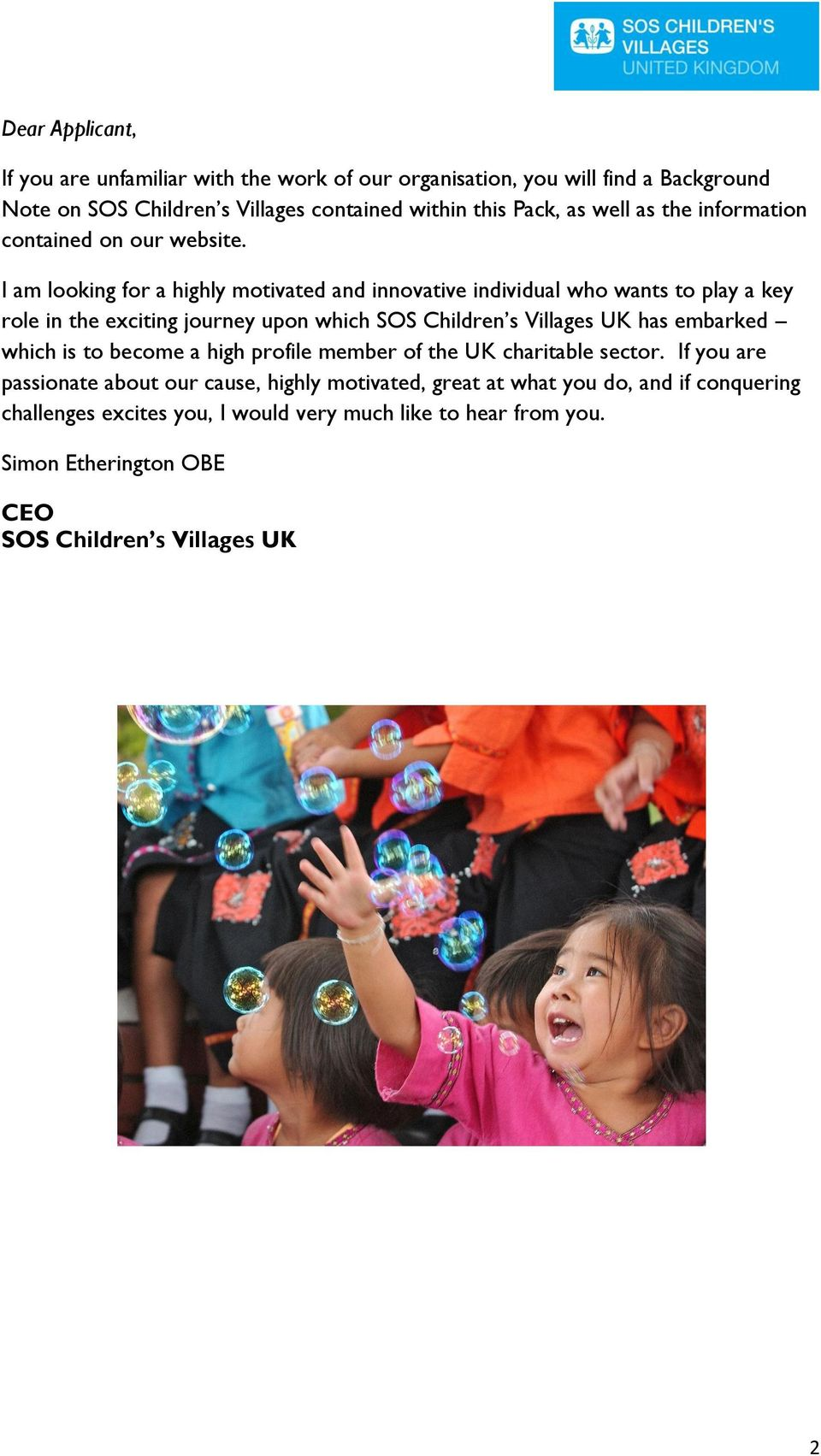 I am looking for a highly motivated and innovative individual who wants to play a key role in the exciting journey upon which SOS Children s Villages UK has embarked